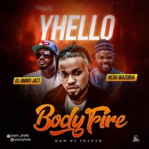 Yhello - Body Fire Ft. Dj Jimmy Jatt & Nedu Wazobia